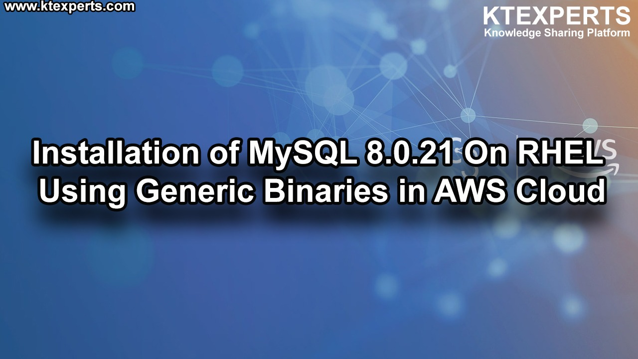 Installation of MySQL 8.0.21 On RHEL Using Generic Binaries in AWS Cloud