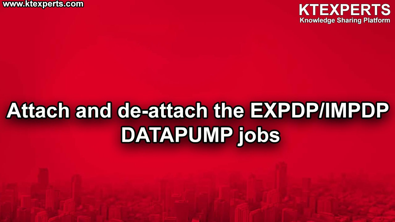 Attach and de-attach the EXPDP/IMPDP  DATAPUMP jobs