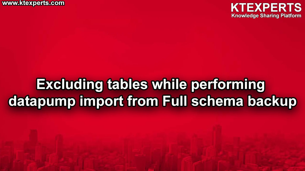 Excluding tables while performing datapump import from Full schema backup