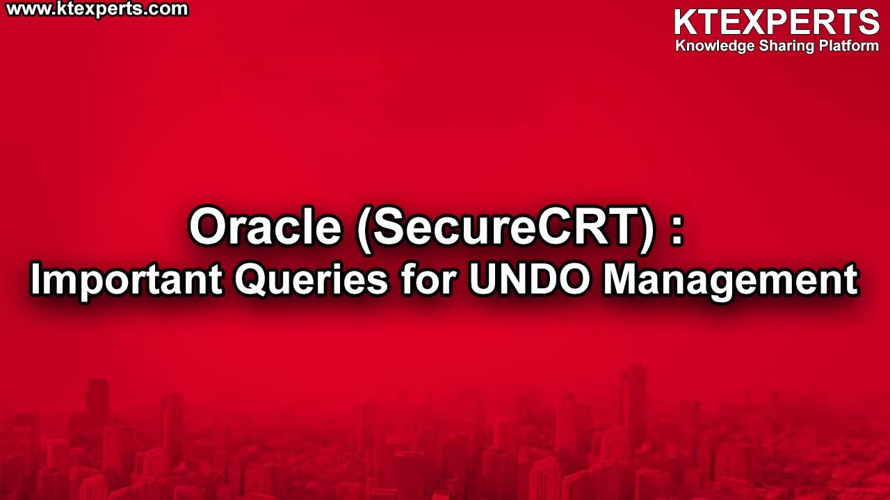 Oracle (SecureCRT) : Important Queries for UNDO Management
