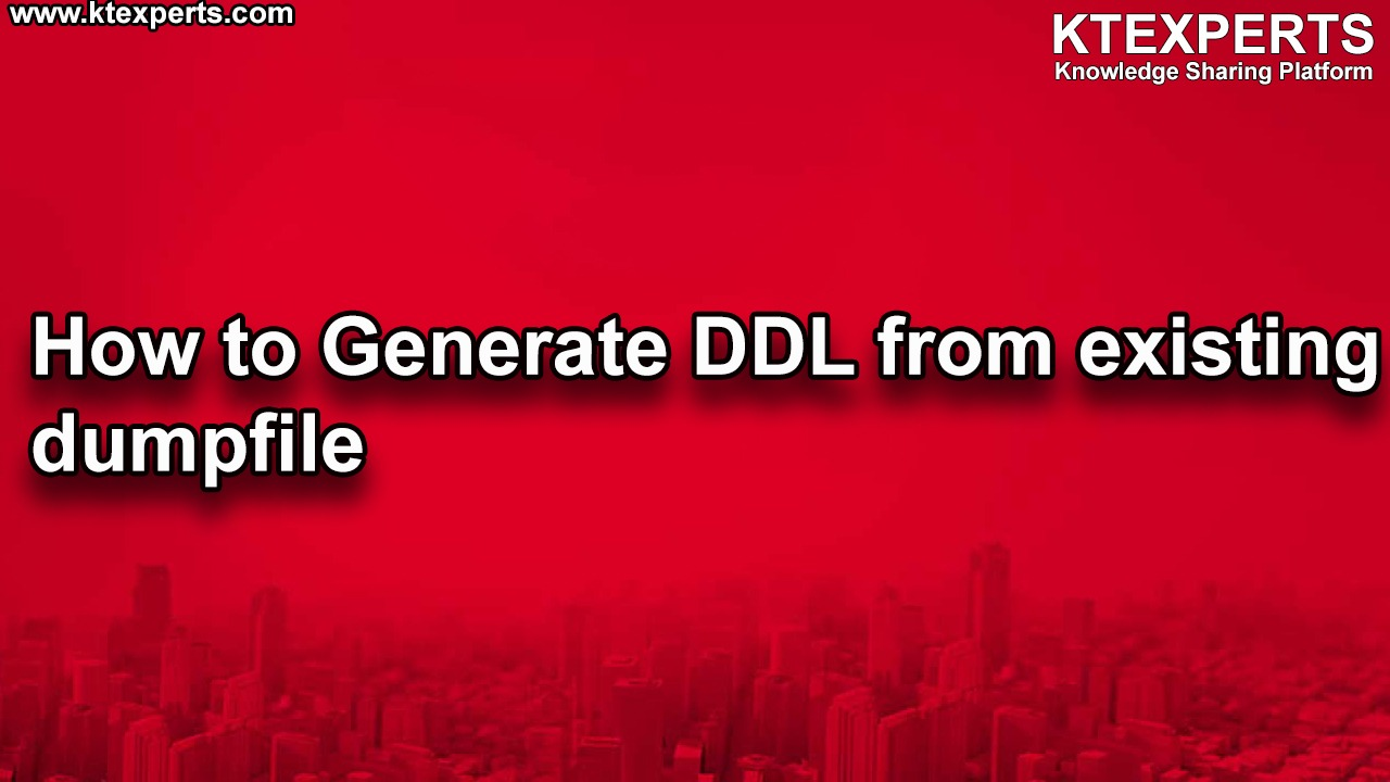 How to Generate DDL from existing dumpfile