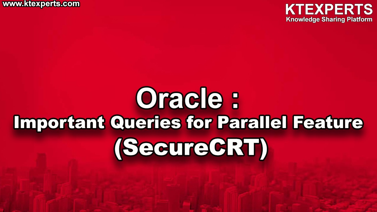 Oracle : Important Queries for Parallel Feature (SecureCRT)