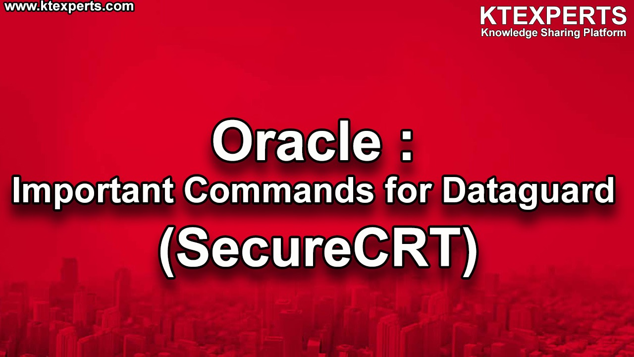 Oracle : Important Commands for Dataguard (SecureCRT)