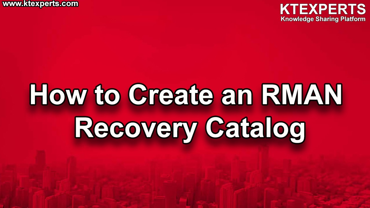 How to Create an RMAN Recovery Catalog