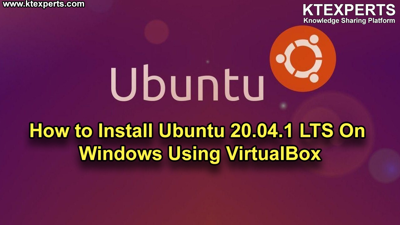 How to Install Ubuntu 20.04.1 LTS On Windows Using VirtualBox