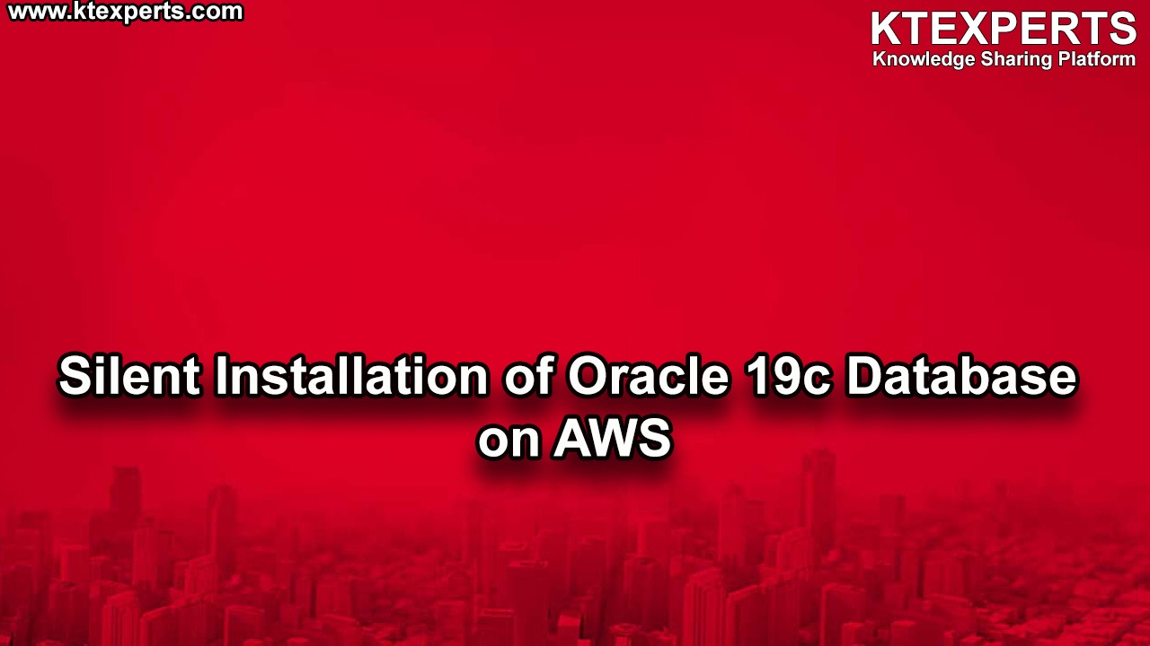 Silent Installation of Oracle 19c Database on AWS