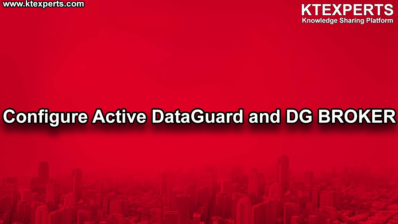 Configure Active DataGuard and DG BROKER