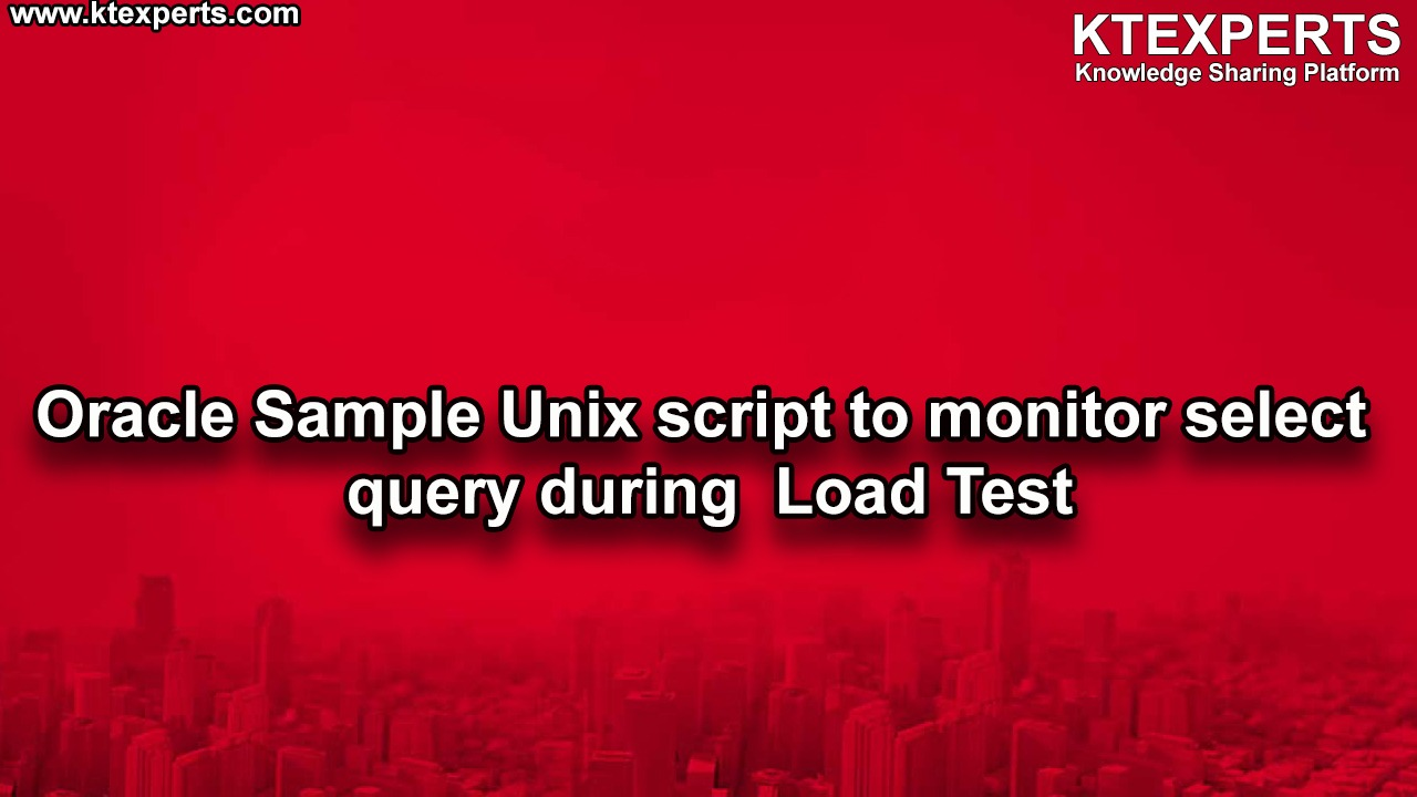 Oracle Sample Unix script to monitor select query during  Load Test