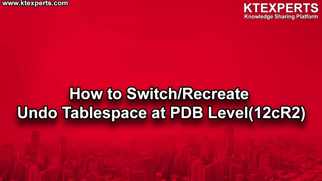 How to Switch/Recreate Undo Tablespace at PDB Level(12cR2)