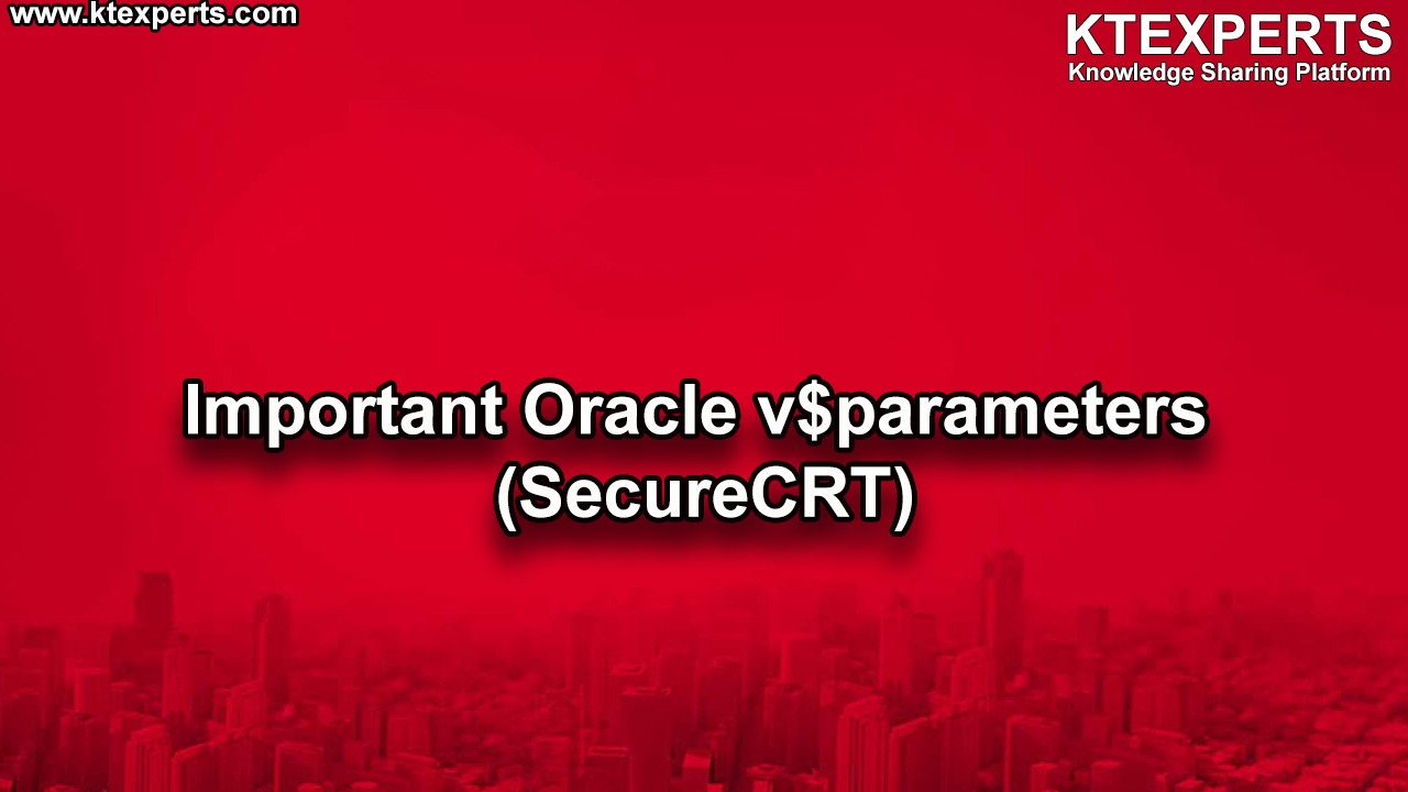 Important Oracle v$parameters (SecureCRT)