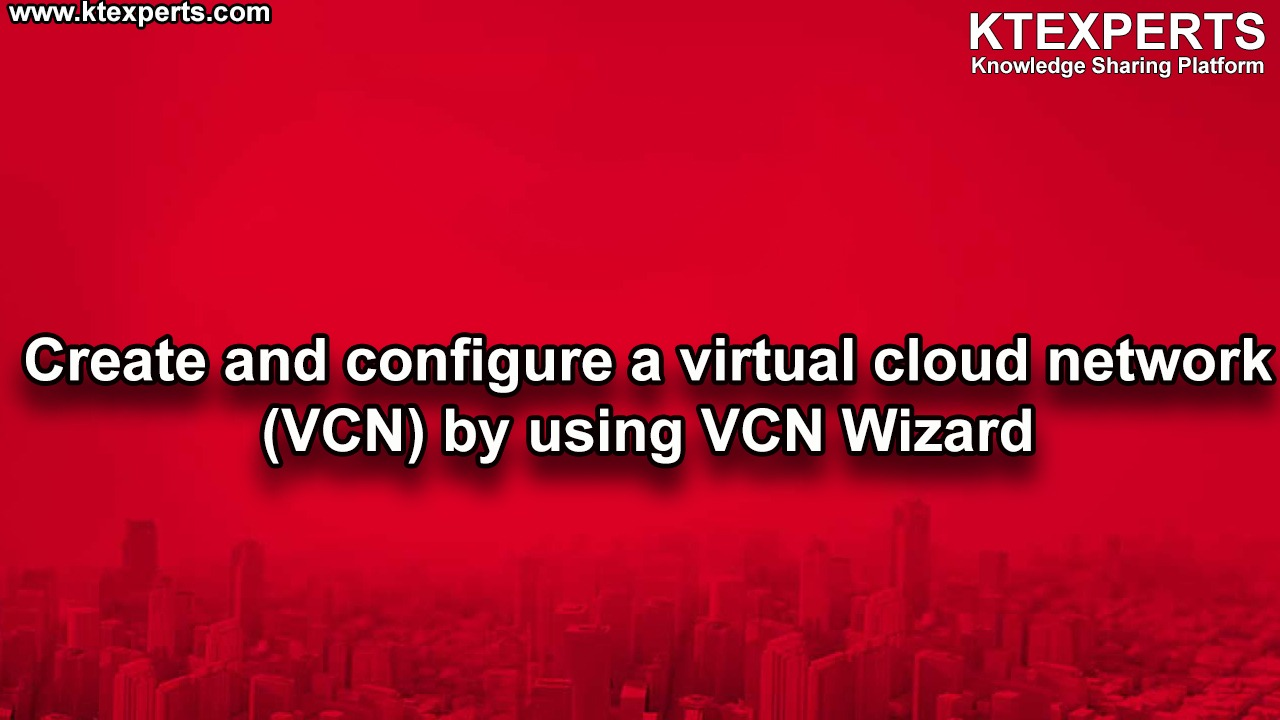 Create and configure a virtual cloud network(VCN) by using VCN Wizard