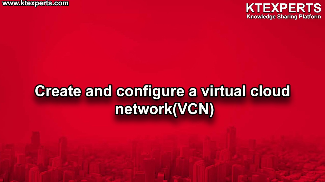 Create and configure a virtual cloud network(VCN)