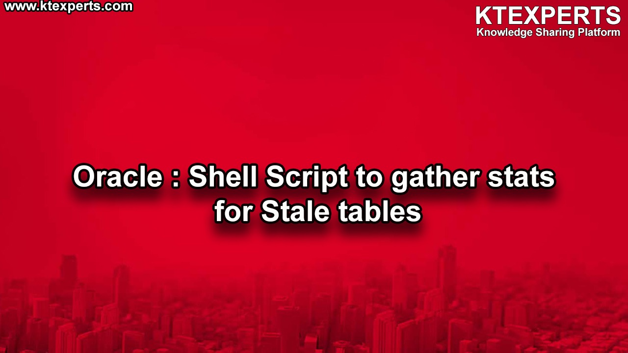 Oracle : Shell Script to gather stats for Stale tables