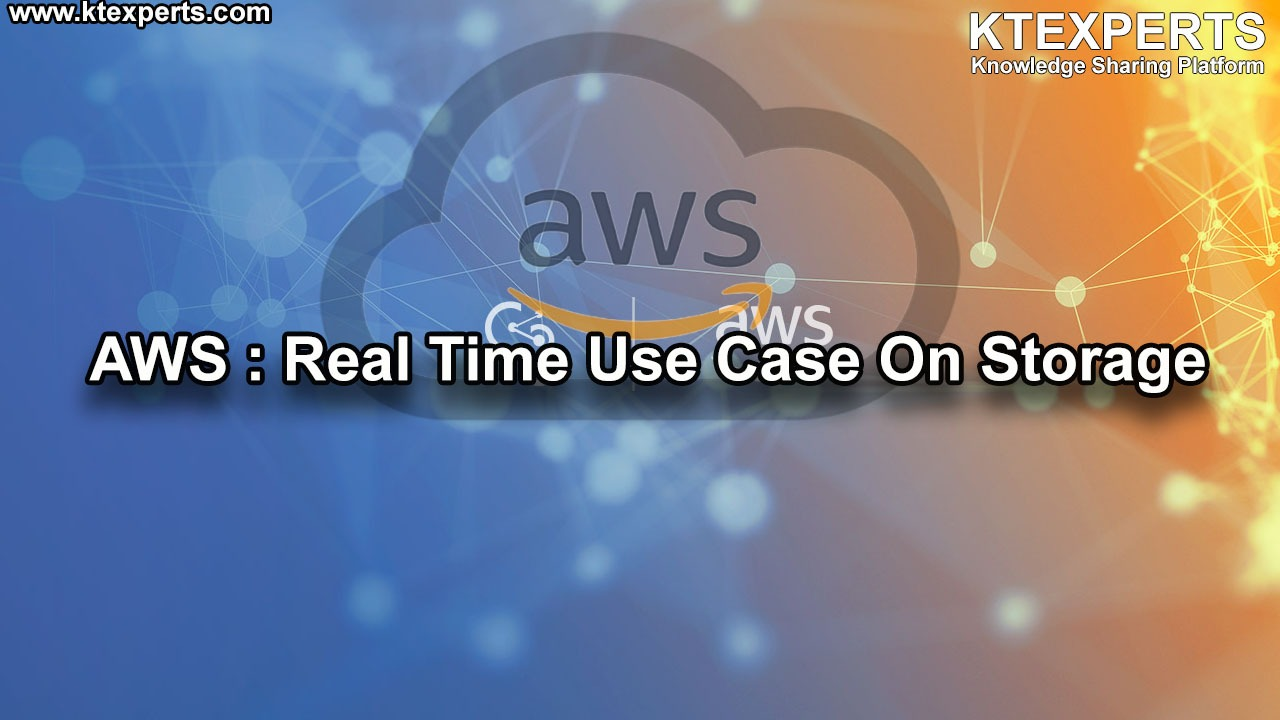 AWS : Real Time Use Case On Storage