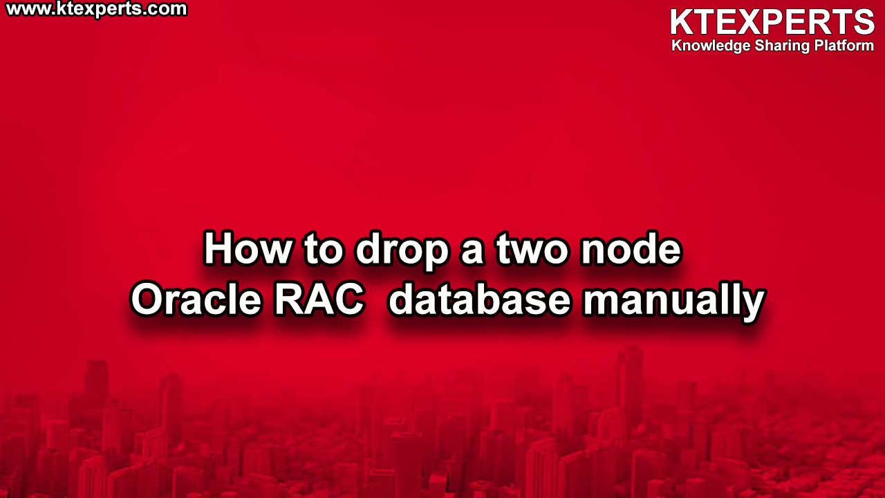 How to drop a  Oracle RAC  database manually