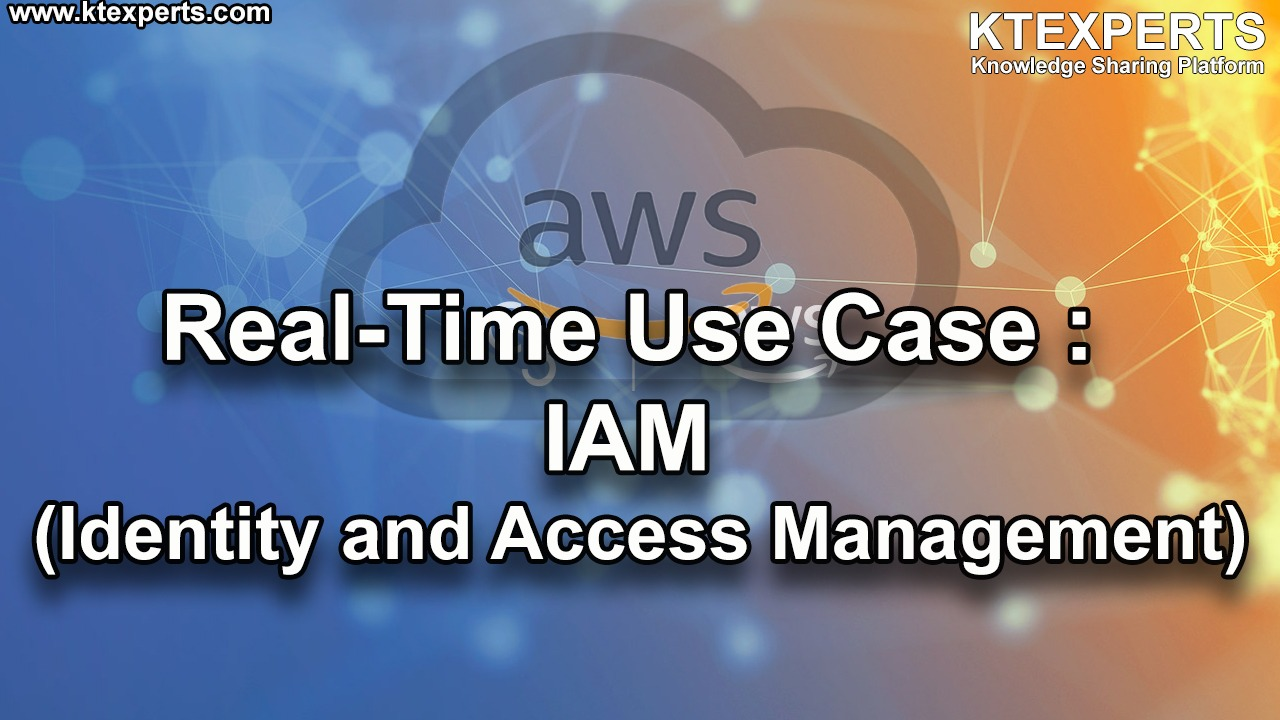 Real-Time Use Case : IAM (Identity and Access Management)