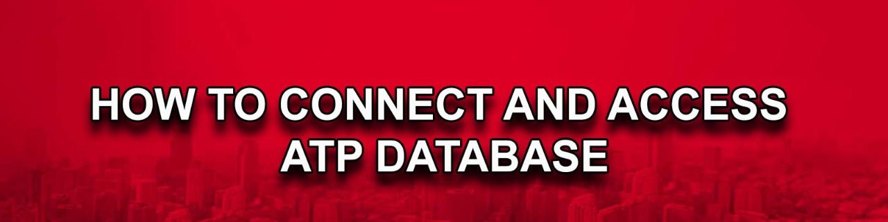 HOW TO CONNECT AND ACCESS ATP DATABASE