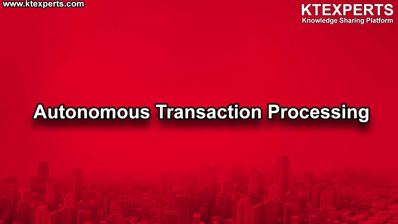 Autonomous Transaction Processing
